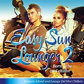 Easy Sun Lounger, Born to Be Cool Chillin, Vol.2 (Balearic Island and Lounge Del Mar Chillers) by Various Artists