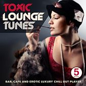 Play & Download Toxic Lounge Tunes, Vol. 5 (Bar, Cafe and Erotic Luxury Chill Out Player) by Various Artists | Napster