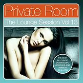 Private Room - the Lounge Session, Vol. 13 (The Best in Lounge, Downtempo Grooves and Ambient Chillers) by Various Artists