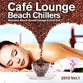 Cafe Lounge Beach Chillers 2013, Vol. 1 (Delicious Beach Sunset Lounge & Chill Out) by Various Artists
