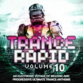 Play & Download Trance Rapid Vol. 10 (An Electronic Voyage of Melodic and Progressive Ultimate Trance Anthems) by Various Artists | Napster