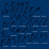 Music For Large And Small Ensembles by Kenny Wheeler