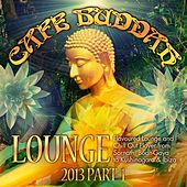 Café Buddah Lounge 2013, Pt. 1 (Flavoured Lounge and Chill Out Player from Sarnath, Bodh-Gaya to Kushinagara & Ibiza) by Various Artists