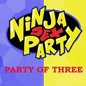 Party of Three by Ninja Sex Party