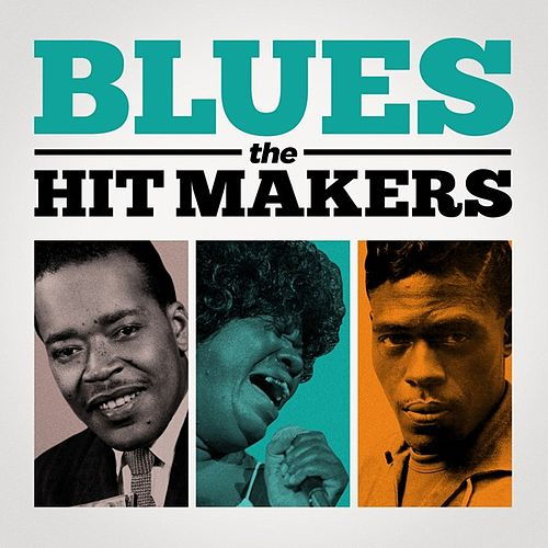 Play & Download Blues: The Hit Makers by Various Artists | Napster