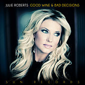 Good Wine and Bad Decisions by Julie Roberts