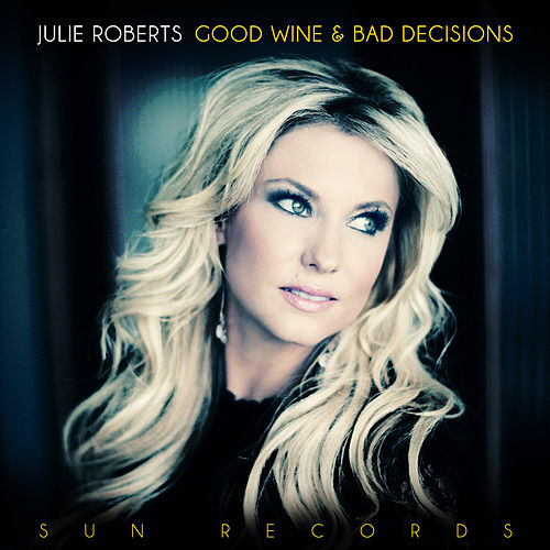 Play & Download Good Wine and Bad Decisions by Julie Roberts | Napster