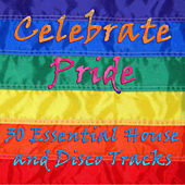 Celebrate Pride: 30 Essential House and Disco Tracks by Various Artists