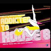 Addicted to House 8 (Presented By Harley & Muscle) by Various Artists