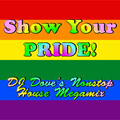 Play & Download Show Your Pride! DJ Dove's Nonstop House Megamix by Various Artists | Napster