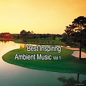 Play & Download Best Inspiring Ambient Music, Vol. 1 by Various Artists | Napster