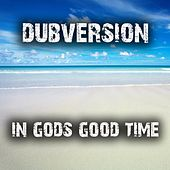 In Gods Good Time (EP) by Dubversion