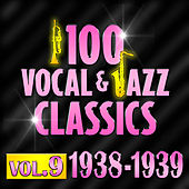 Play & Download 100 Vocal & Jazz Classics - Vol. 9 (1938-1939) by Various Artists | Napster