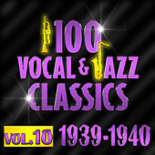 Play & Download 100 Vocal & Jazz Classics - Vol. 10 (1939-1940) by Various Artists | Napster