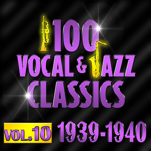 100 Vocal & Jazz Classics - Vol. 10 (1939-1940) by Various Artists