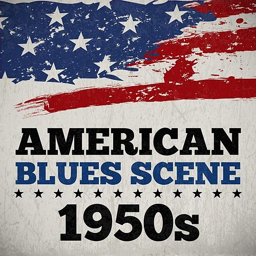 Play & Download American Blues Scene 1950s by Various Artists | Napster