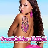 Dreamcatcher Chillout (Best Sensual Lounge Music from Ambient Ibiza Chill to Jazzy Downbeat) by Various Artists