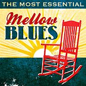 Play & Download The Most Essential Mellow Blues by Various Artists | Napster