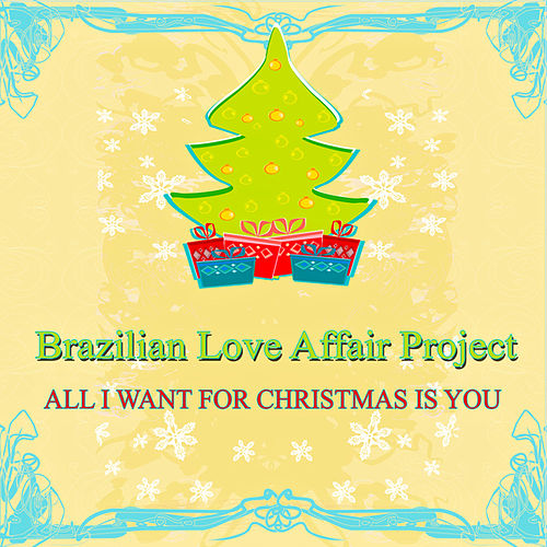 Play & Download All I Want for Christmas Is You (Bossa Nova Christmas) by Brazilian Love Affair Project | Napster