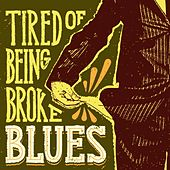 Tired of Being Broke Blues by Various Artists