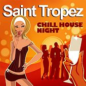 Saint Tropez Chill House Night (Chilled Grooves Deluxe Selection) by Various Artists