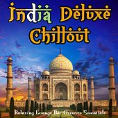 Play & Download India Deluxe Chillout - Relaxing Lounge Bar Grooves Essentials by Various Artists | Napster