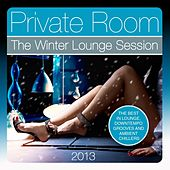 Private Room, the Winter Lounge Session 2013 (The Best in Lounge, Downtempo Grooves and Ambient Chillers) by Various Artists