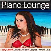 Play & Download Piano Lounge (Sexy Chillout Deluxe Music for Couples to Make Love) by Various Artists | Napster