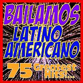 Bailamos Latino Americano : 75 Greatest Hits!... by Various Artists
