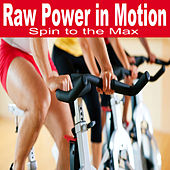 Raw Power in Motion - Spin to the Mix (Indoor Cycling) by Various Artists
