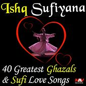 Play & Download Ishq Sufiyana 40 Greatest Ghazals and Sufi Love Songs by Various Artists | Napster