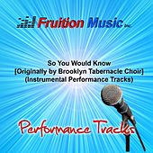 Play & Download So You Would Know (Originally Performed by Brooklyn Tabernacle Choir) [Instrumental Performance Tracks] by Fruition Music Inc. | Napster