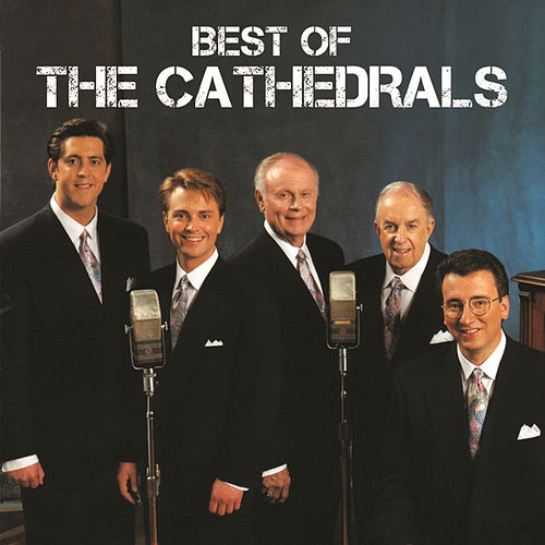 Play & Download Best Of The Cathedrals by The Cathedrals | Napster