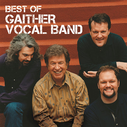Play & Download Best Of The Gaither Vocal Band by Gaither Vocal Band | Napster