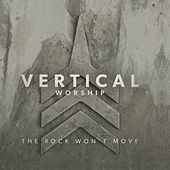 Play & Download The Rock Won't Move by Vertical Church Band | Napster