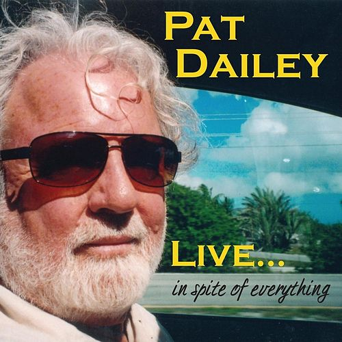 Play & Download Live... in Spite of Everything by Pat Dailey | Napster