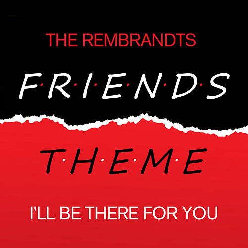 I'll Be There For You (Theme From Friends) by The Rembrandts : Napster