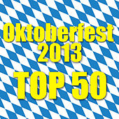 Play & Download Oktoberfest 2013 - Top 50 by Various Artists | Napster