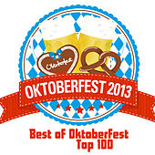 Oktoberfest 2013 - Best of Oktoberfest Top 100 by Various Artists