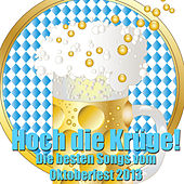 Play & Download Hoch die Krüge - Die besten Songs vom Oktoberfest 2013 by Various Artists | Napster