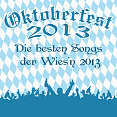 Oktoberfest 2013 - Die besten Songs der Wies'n 2013 by Various Artists