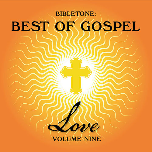 Play & Download Bibletone: Best of Gospel (Love), Vol. 9 by Various Artists | Napster