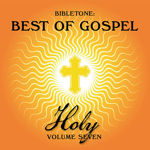 Play & Download Bibletone: Best of Gospel (Holy), Vol. 7 by Various Artists | Napster