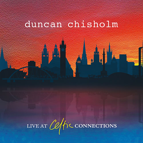 Live at Celtic Connections by Duncan Chisholm