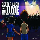 Play & Download We'll Take It From Here by Better Luck Next Time | Napster
