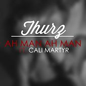 Play & Download Ah Man (feat. Cali Martyr) by Thurz | Napster