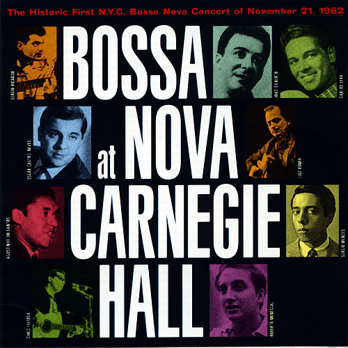 Play & Download Bossa Nova At Carnegie Hall by Various Artists | Napster