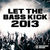 Play & Download Let the Bass Kick 2013 by Various Artists | Napster