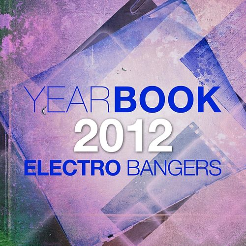 Play & Download Yearbook 2012 (Electro Bangers) by Various Artists | Napster