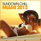 Play & Download Sundown Chill Miami 2013 by Various Artists | Napster